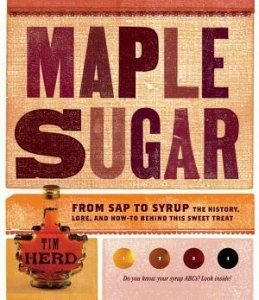 Maple Sugar: From Sap To Syrup: The History, Lore, and How-To
